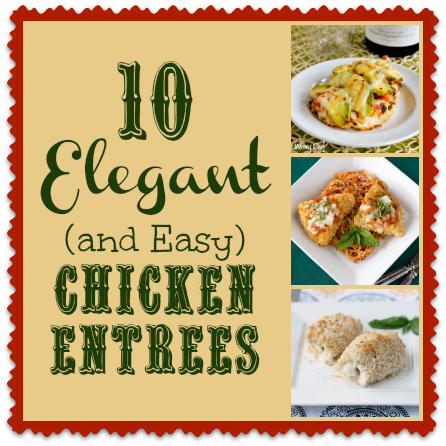 10 Easy And Elegant Chicken Entrees