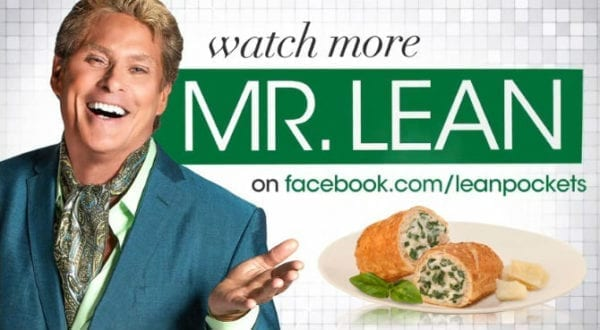 David Hasselhoff was the Lean Pockets spokesman for a while. I'm serious.
