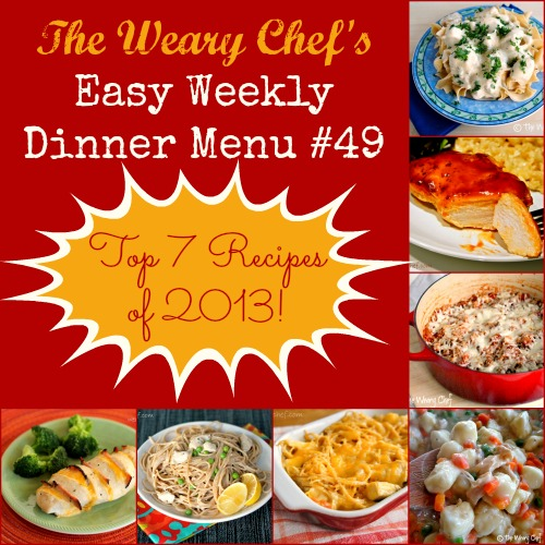 Easy Weekly Menu 49: The Weary Chef's top dinner recipes for 2013!