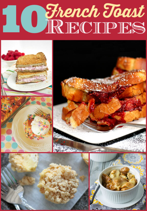 10 French Toast Recipes to Start Your Day Right! - wearychef.com #breakfast