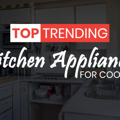 Trending Kitchen Appliances for the Amatuer Chef